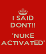 I SAID DONT!!  'NUKE ACTIVATED' - Personalised Poster A4 size