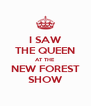 I SAW THE QUEEN AT THE NEW FOREST SHOW - Personalised Poster A4 size