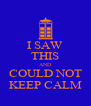 I SAW THIS AND COULD NOT KEEP CALM - Personalised Poster A4 size
