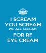 I SCREAM YOU SCREAM WE ALL SCREAM FOR RF EYE CREAM - Personalised Poster A4 size