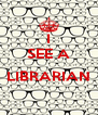 I SEE A  LIBRARIAN  - Personalised Poster A4 size