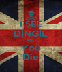 I SEE DİNGİL AND You Die - Personalised Poster A4 size