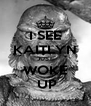 I SEE KAITLYN JUST WOKE  UP - Personalised Poster A4 size