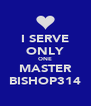 I SERVE ONLY ONE MASTER BISHOP314 - Personalised Poster A4 size
