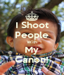 I Shoot People With My Canon! - Personalised Poster A4 size