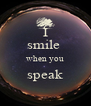 I smile  when you speak  - Personalised Poster A4 size