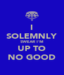 I SOLEMNLY SWEAR I'M UP TO NO GOOD - Personalised Poster A4 size