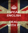 I SPEAK ENGLISH  DEAL WITH IT! - Personalised Poster A4 size