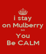 i stay on Mulberry So You Be CALM - Personalised Poster A4 size