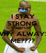 I STAY STRONG  AND SAY WHY ALWAYS ME???? - Personalised Poster A4 size