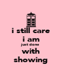 i still care i am just done with showing - Personalised Poster A4 size