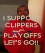 I SUPPORT  CLIPPERS  ALL  PLAYOFFS LET'S GO!!  - Personalised Poster A4 size
