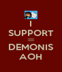 I SUPPORT ☆☆☆ DEMONIS AOH - Personalised Poster A4 size