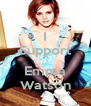 I Support  Emma Watson - Personalised Poster A4 size