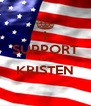 I SUPPORT YOU KRISTEN  - Personalised Poster A4 size