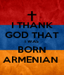 I THANK GOD THAT I WAS BORN ARMENIAN  - Personalised Poster A4 size