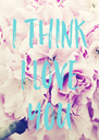I THINK I LOVE YOU - Personalised Poster A4 size
