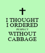 I THOUGHT I ORDERED PESPECT WITHOUT CABBAGE - Personalised Poster A4 size