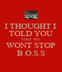I THOUGHT I TOLD YOU THAT WE WONT STOP B.O.S.S - Personalised Poster A4 size