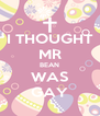 I THOUGHT MR BEAN WAS GAY - Personalised Poster A4 size