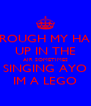 I THROUGH MY HANDS UP IN THE AIR SOMETIMES SINGING AYO IM A LEGO - Personalised Poster A4 size