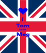 I Tom Love Meg ❤ - Personalised Poster A4 size