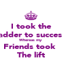 I took the Ladder to success  Whereas my Friends took  The lift - Personalised Poster A4 size
