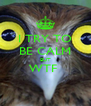 I TRY TO BE CALM BUT WTF   - Personalised Poster A4 size