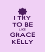 I TRY TO BE LIKE GRACE KELLY - Personalised Poster A4 size