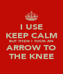 I USE KEEP CALM BUT THEN I TOOK AN ARROW TO THE KNEE - Personalised Poster A4 size