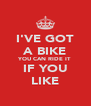 I'VE GOT A BIKE YOU CAN RIDE IT IF YOU LIKE - Personalised Poster A4 size