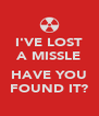 I'VE LOST A MISSLE  HAVE YOU FOUND IT? - Personalised Poster A4 size