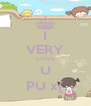 I VERY LOVE U PU x( - Personalised Poster A4 size
