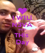 I W1Ll N3VÀ 4G3T THis  Day - Personalised Poster A4 size