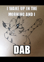 I WAKE UP IN THE MORNING AND I DAB - Personalised Poster A4 size