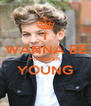 I WANNA BE FOREVER YOUNG  - Personalised Poster A4 size