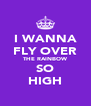 I WANNA FLY OVER THE RAINBOW SO HIGH - Personalised Poster A4 size