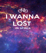 I WANNA LOST  IN SPACE   - Personalised Poster A4 size