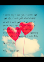 I wanna say I love you, I wanna hold  you tight, I want your arms around  me and I want your lips on mine, I  wanna say I love you, - Personalised Poster A4 size