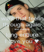 I want that feeling through again and childlike long endure I love you ♥ - Personalised Poster A4 size