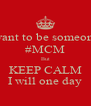 I want to be someones #MCM But KEEP CALM I will one day - Personalised Poster A4 size