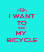 I WANT TO RIDE  MY  BICYCLE - Personalised Poster A4 size