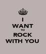 I WANT TO ROCK WITH YOU - Personalised Poster A4 size