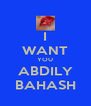 I WANT YOU ABDILY BAHASH - Personalised Poster A4 size