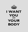 I WANT YOU and YOUR BODY - Personalised Poster A4 size