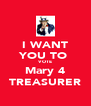 I WANT YOU TO  VOTE Mary 4 TREASURER - Personalised Poster A4 size
