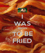 I WAS BORN TO BE FRIED - Personalised Poster A4 size
