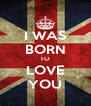 I WAS BORN TO LOVE YOU - Personalised Poster A4 size