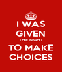 I WAS GIVEN THE RIGHT TO MAKE CHOICES - Personalised Poster A4 size
