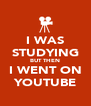 I WAS STUDYING BUT THEN I WENT ON YOUTUBE - Personalised Poster A4 size